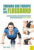 Training und Therapie mit dem Flossband: Leistungssteigerung, Verletzungsprävention und Schmerzreduktion durch Vitality Flossing