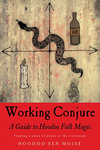 Working Conjure: A Guide to Hoodoo Folk MagicFinding a Place of Power at the Crossroads