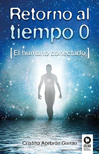 Retorno al tiempo 0: El humano conectado eBook: Cristina Acebrón Guirau: Amazon.es: Tienda Kindle