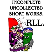 INCOMPLETE UNCOLLECTED SHORT WORKS.