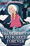 Blueberry Pancakes Forever: Finding Serendipity Book Three (Tuesday McGillycuddy Adventures)