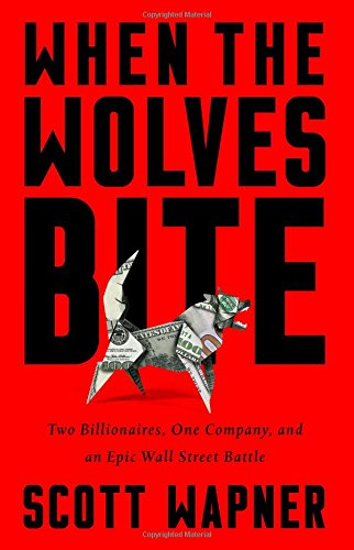 When the Wolves Bite: Two Billionaires, One Company, and an Epic Wall Street Battle por Scott Wapner