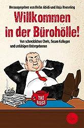 Willkommen in der Bürohölle!: Chefs, Kollegen, Büroklammernkrieg