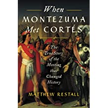 When Montezuma Met Cortes: The True Story of the Meeting that Changed History