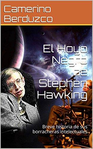 El Hoyo Negro de Stephen Hawking: Breve historia de sus borracheras intelectuales por Camerino Berduzco