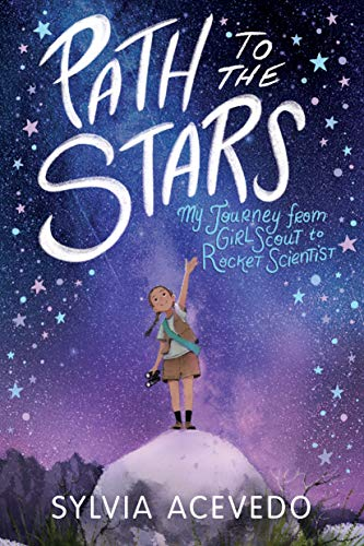 Path to the Stars: My Journey from Girl Scout to Rocket Scientist -