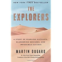 The Explorers: A Story of Fearless Outcasts, Blundering Geniuses, and Impossible Success by Martin Dugard (2015-06-30)