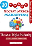 30 Rules of Social Media Marketing: The Art of Digital Marketing (Digital Marketing Guide Book 1)