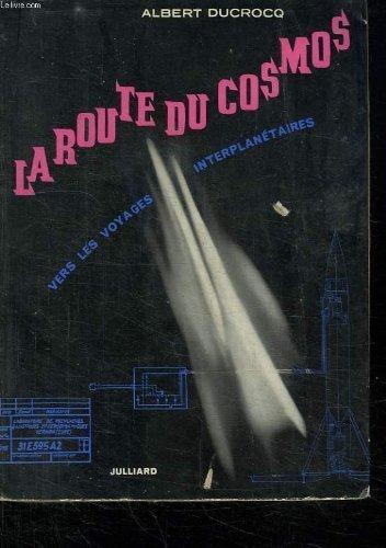 Albert Ducrocq. La Route du cosmos : Vers les voyages interplantaires