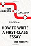 From Confusion to Conclusion: How to Write a First-Class Essay (2nd Edition)