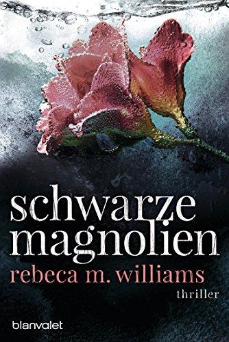 Schwarze Magnolien: Thriller von [Williams, Rebeca M.]