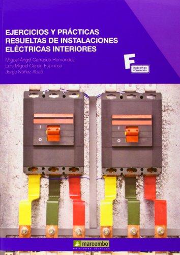 Ejercicios y Prácticas Resueltas de Instalaciones Eléctricas Interiores (MARCOMBO FORMACIÓN) por MIGUEL ÁNGEL CARRASCO HERNÁNDEZ