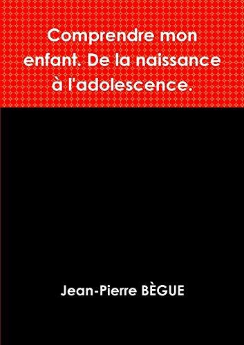 Comprendre Mon Enfant. de La Naissance A L'Adolescence.