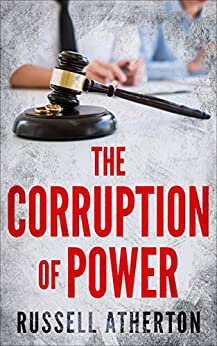 The Corruption of Power by [Atherton, Russell]