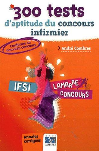 300 tests d'aptitude du concours infirmier: Annales corrigées par André Combres