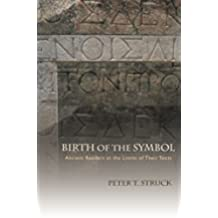 Birth of the Symbol: Ancient Readers at the Limits of Their Texts (English Edition)