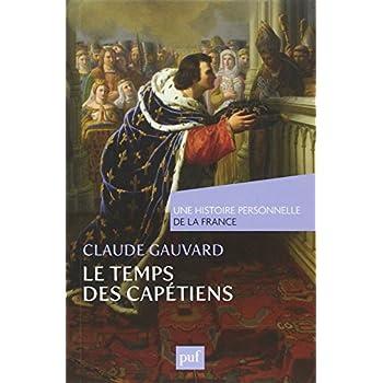 Le temps des Capétiens Temps des Capétiens (Xe-XIVe siècle)