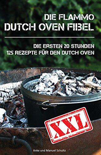 dutch-oven-fibel-xxl-die-ersten-20-stunden-xxl-125-rezepte-fur-den-dutch-oven