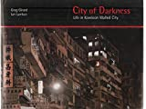 City of Darkness Life in Kowloon Walled