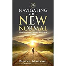 Navigating Your New Normal: A Road Map For Life Fulfilment After Trauma