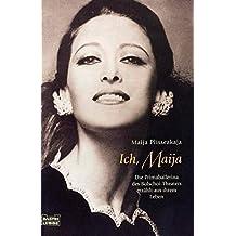 Ich, Maija. Die Primaballerina des Bolschoi-Theaters erzählt aus ihrem Leben.