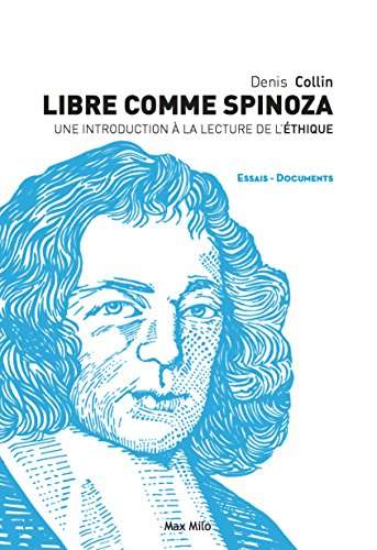 Libre comme Spinoza - Une introduction  la lecture de L'Ethique