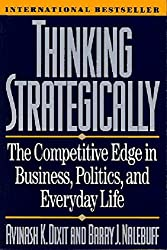 Thinking Strategically: Competitive Edge in Business, Politics and Everyday Life (Norton Paperback)