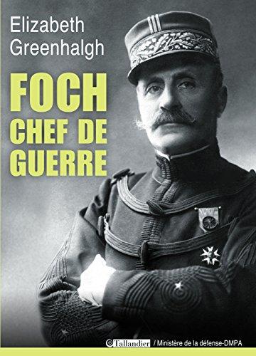 Foch, chef de guerre (BIOGRAPHIES) par Elizabeth Greenhalgh