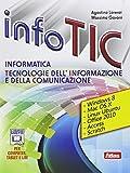 Info Tic. Informatica. Tecnologie dell'informazione e della comunicazione. Per le Scuole superiori. Con e-book. Con espansione online