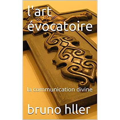L'ART EVOCATOIRE Tome II: la communication divine