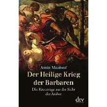 Der Heilige Krieg der Barbaren: Die Kreuzzüge aus der Sicht der Araber