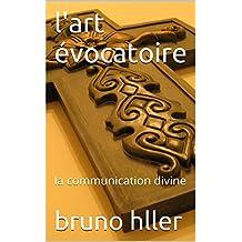 L'ART EVOCATOIRE Tome II: la communication divine