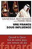 Une France sous influence - Quand le Qatar fait de notre pays son terrain de jeu