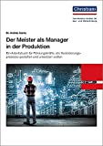 Der Meister als Manager in der Produktion: Ein Arbeitsbuch für Führungskräfte, die Veränderungsprozesse gestalten und umsetzen wollen