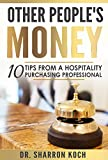 Other Peoples Money: 10 Tips From A Hospitality Purchasing Professional