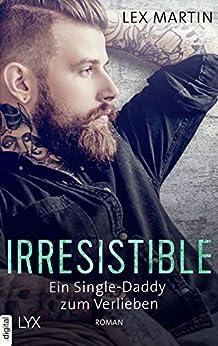 Irresistible - Ein Single-Daddy zum Verlieben (Shameless 2) von [Martin, Lex]
