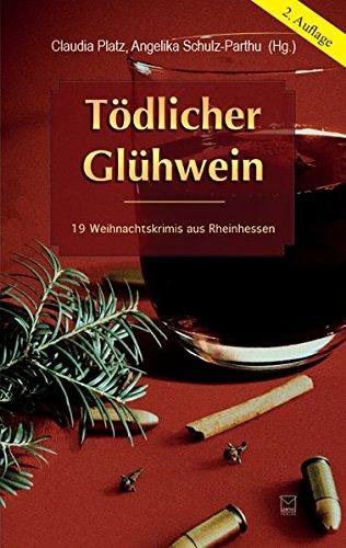 Preisvergleich Produktbild Tödlicher Glühwein: 19 Weihnachtskrimis aus Rheinhessen
