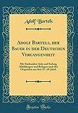 Adolf Bartels, der Bauer in der Deutschen Vergangenheit: Mit Einhundert Acht und Sechzig Abbildungen und Beilagen nach den Originalen aus dem 15.-18. Jahrh (Classic Reprint)