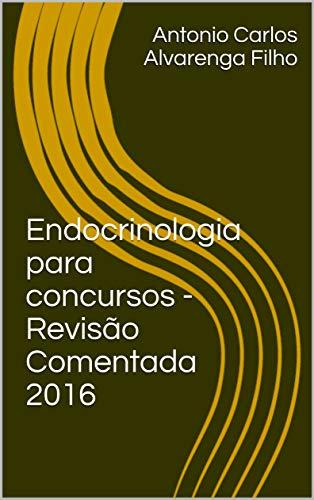 Endocrinologia para concursos - Revisão Comentada 2016 (Portuguese Edition) por Antonio Carlos Alvarenga Filho