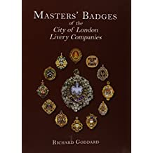 Masters' Badges of the City of London Livery Companies by Richard Goddard (2011-12-01)
