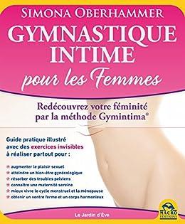 Gymnastique intime pour les Femmes: Redécouvrez votre féminité par la méthode Gymintima® par [Oberhammer, Simona]