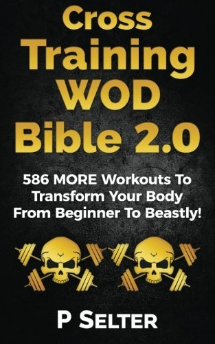 cross-training-wod-bible-20-586-more-workouts-to-transform-your-body-from-beginner-to-beastly-by-p-s