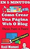Cómo Crear Una Página Web o Blog EN 5 MINUTOS: (Guía Paso a Paso) No se requiere Experiencia ¡Incluye 2 Regalos con Valor de mas de $20! (Cómo hacer una ... ganar dinero online nº 1) (Spanish Edition)
