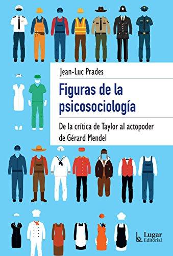 FIGURAS DE LA PSICOSOCIOLOGÍA. De la crítica de Taylor al actopoder de Gérard Mendel.