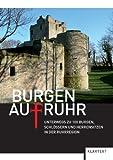 Burgen AufRuhr: Unterwegs zu 100 Burgen, Schlössern und Herrensitzen in der Ruhrregion -