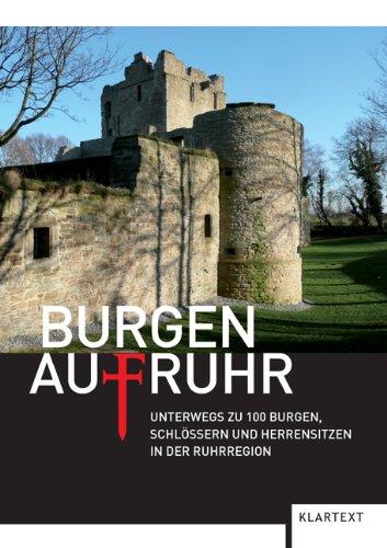Bauen Burg Eine Zu (Burgen AufRuhr: Unterwegs zu 100 Burgen, Schlössern und Herrensitzen in der Ruhrregion)