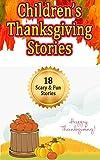 Children's Thanksgiving Stories: Turkey day Reading for Kids (18 Stories in 1)