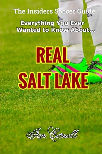 Everything You Ever Wanted to Know About Real Salt Lake por Mr Ian Carroll