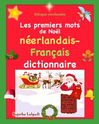Bilingue néerlandais: Les premiers mots: Dictionnaire d'images en couleur bilingue pour enfants, Noël, bilingue français-néerlandais, néerlandais enfant, bilingue pour enfants (néerlandais/francais)