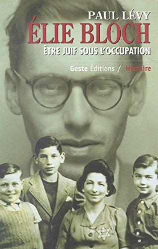 Élie Bloch : Être juif sous l'Occupation (Histoire)